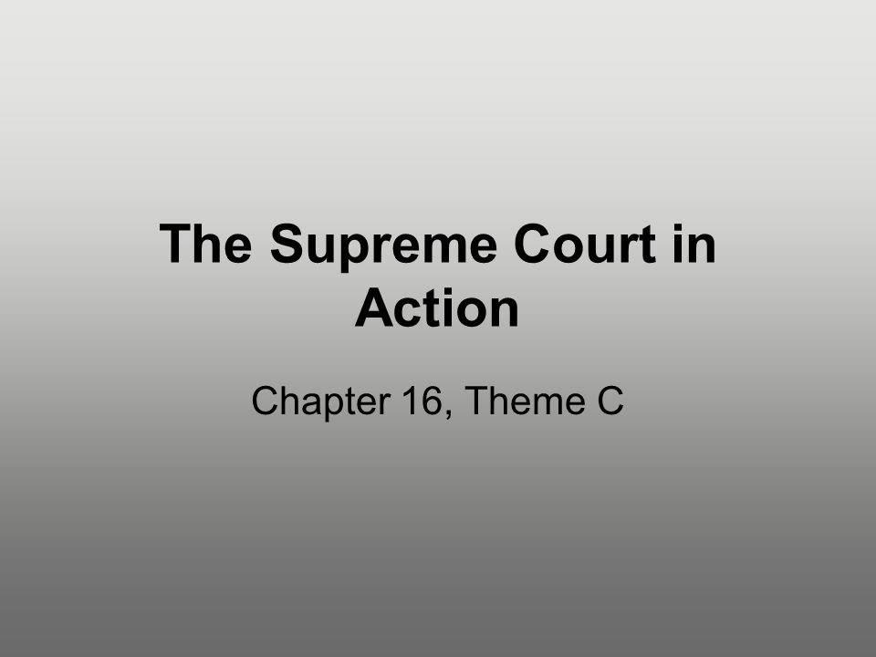 The Supreme Court in Action Chapter 16, Theme C