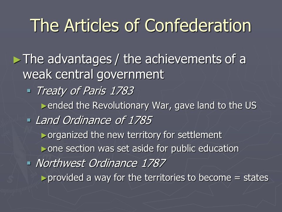 The Articles of Confederation ► The advantages / the achievements of a weak central government  Treaty of Paris 1783 ► ended the Revolutionary War, g