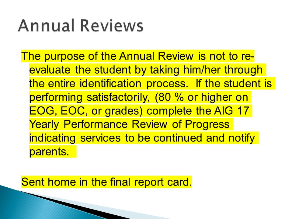 The purpose of the Annual Review is not to re- evaluate the student by taking him/her through the entire identification process.