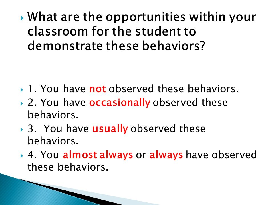  What are the opportunities within your classroom for the student to demonstrate these behaviors.