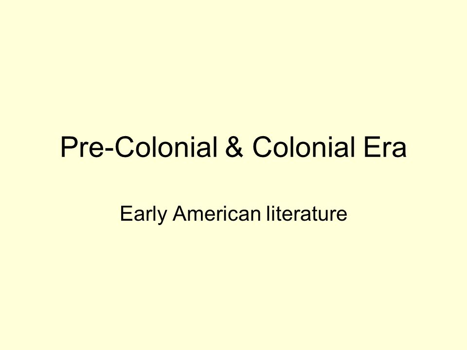 Pre-Colonial & Colonial Era Early American literature