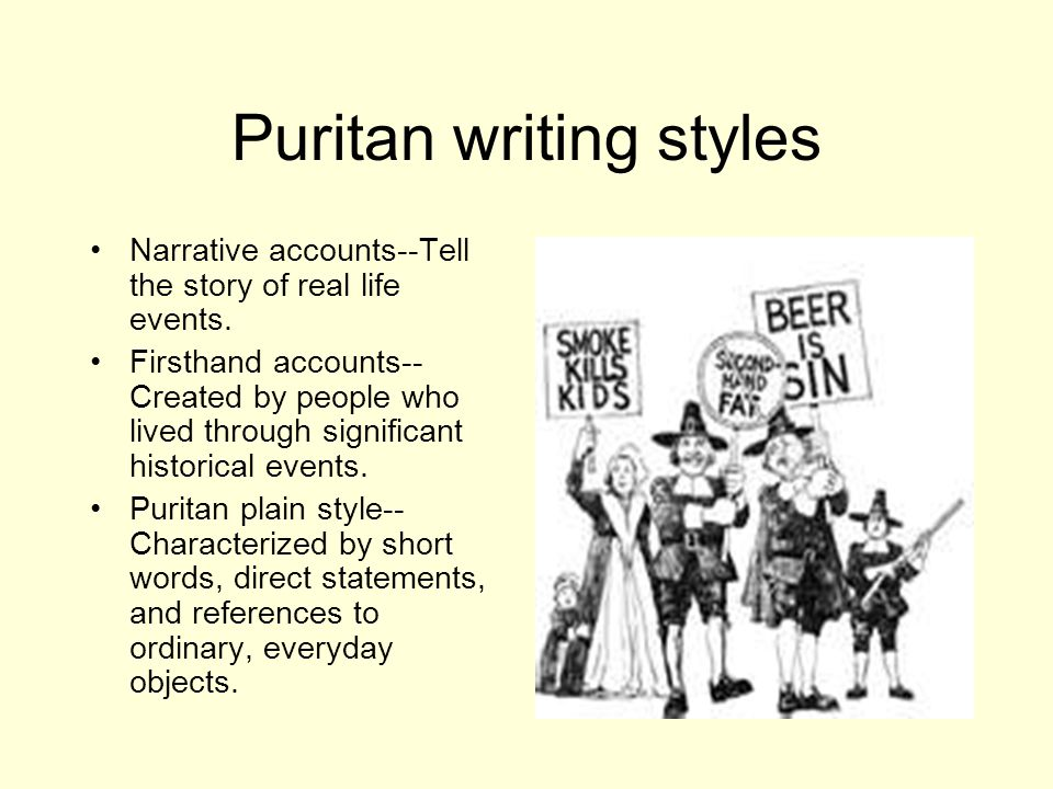 Puritan writing styles Narrative accounts--Tell the story of real life events.