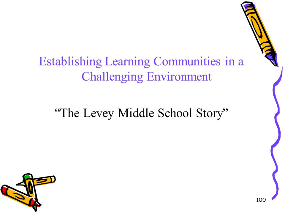 "100 Establishing Learning Communities in a Challenging Environment ""The Levey Middle School Story"""
