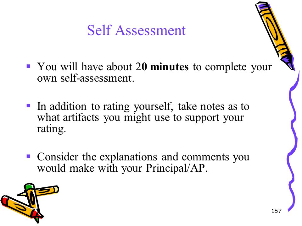 157 Self Assessment  You will have about 20 minutes to complete your own self-assessment.  In addition to rating yourself, take notes as to what art