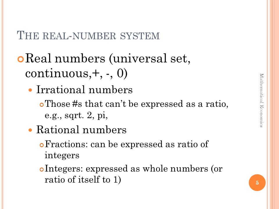 T HE REAL - NUMBER SYSTEM Real numbers (universal set, continuous,+, -, 0) Irrational numbers Those #s that can't be expressed as a ratio, e.g., sqrt.
