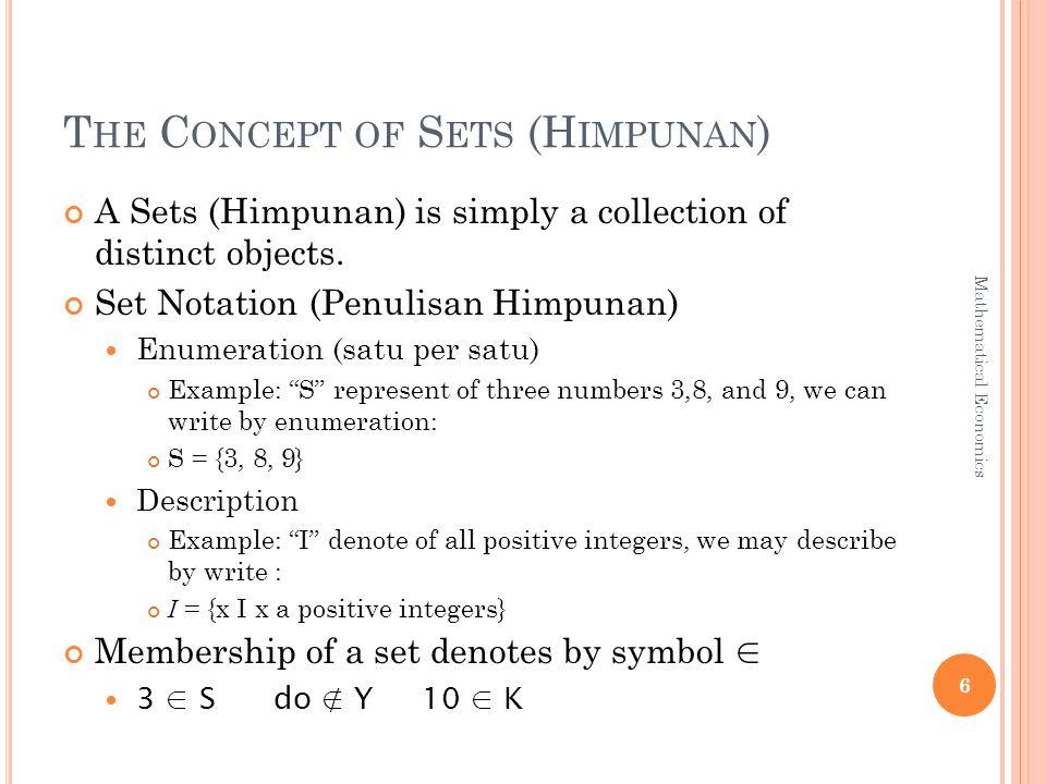 T HE C ONCEPT OF S ETS (H IMPUNAN ) A Sets (Himpunan) is simply a collection of distinct objects. Set Notation (Penulisan Himpunan) Enumeration (satu