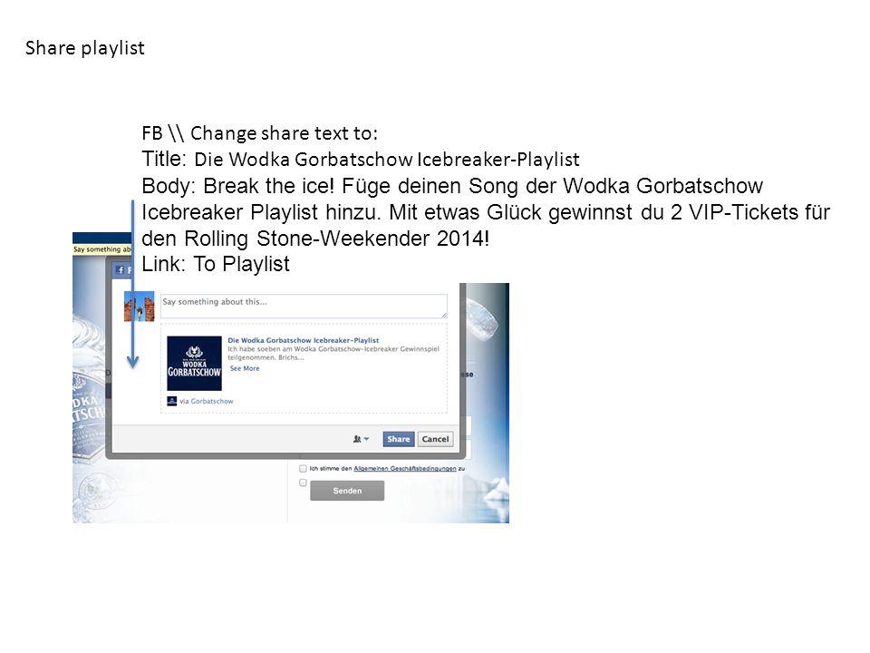 Share playlist FB \\ Change share text to: Title: Die Wodka Gorbatschow Icebreaker-Playlist Body: Break the ice! Füge deinen Song der Wodka Gorbatscho
