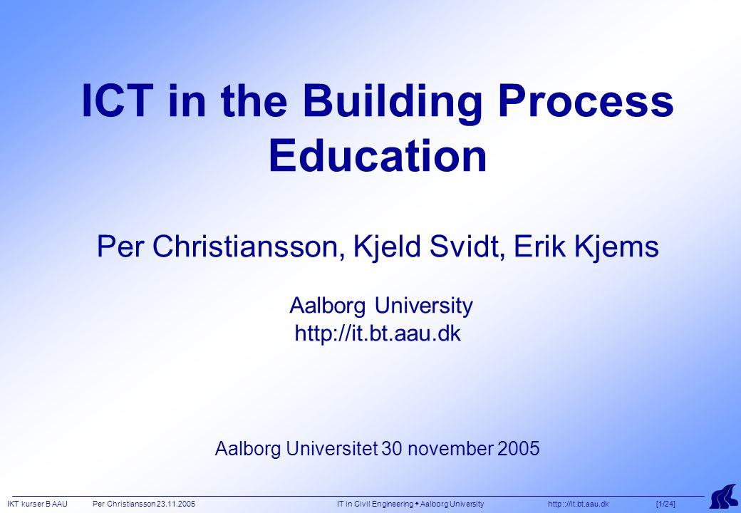 IKT kurser B AAU Per Christiansson 23.11.2005 IT in Civil Engineering  Aalborg University http:://it.bt.aau.dk [2/24] COURSES TODAY http://it.bt.aau.dk/it/education/ Sem 1 FS5, Basis Computerbaseret tegning og modellering.