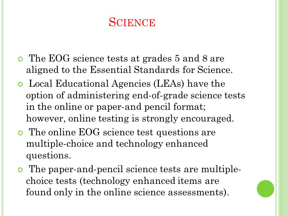 S CIENCE The EOG science tests at grades 5 and 8 are aligned to the Essential Standards for Science.
