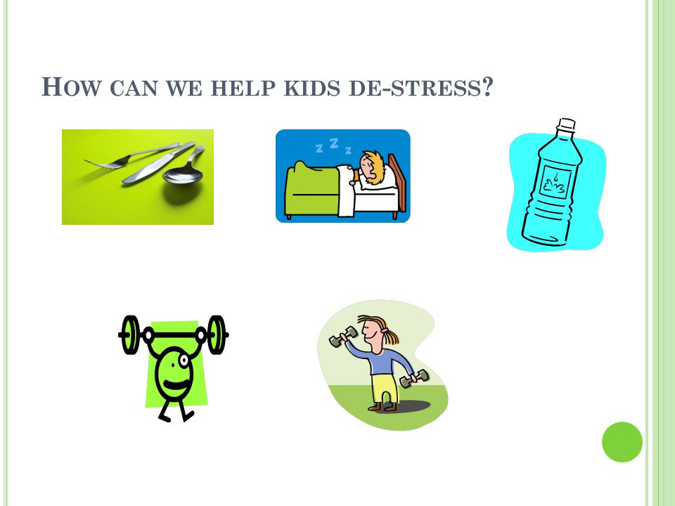 H OW CAN WE HELP KIDS DE - STRESS