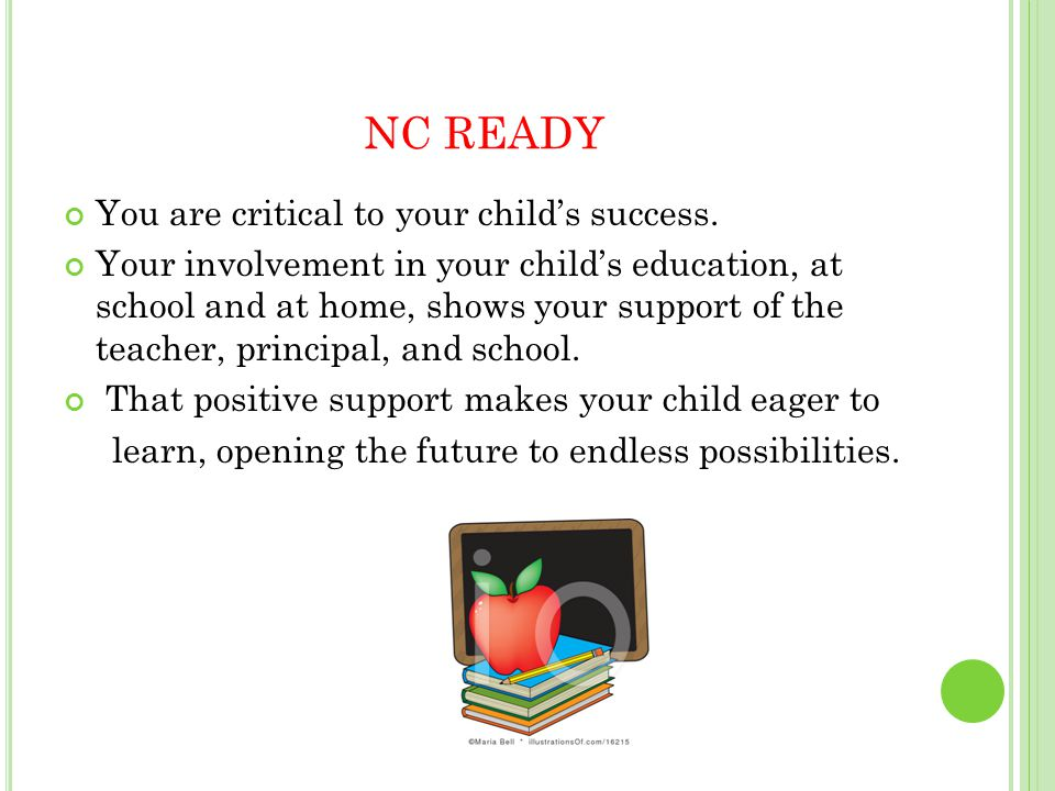NC READY You are critical to your child's success. Your involvement in your child's education, at school and at home, shows your support of the teache