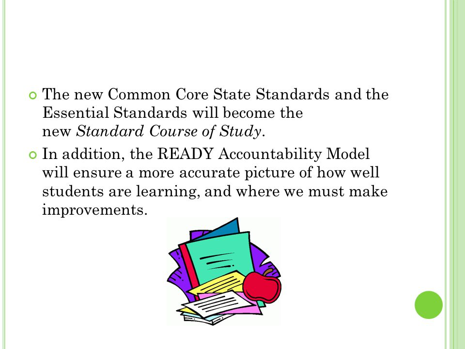The new Common Core State Standards and the Essential Standards will become the new Standard Course of Study.