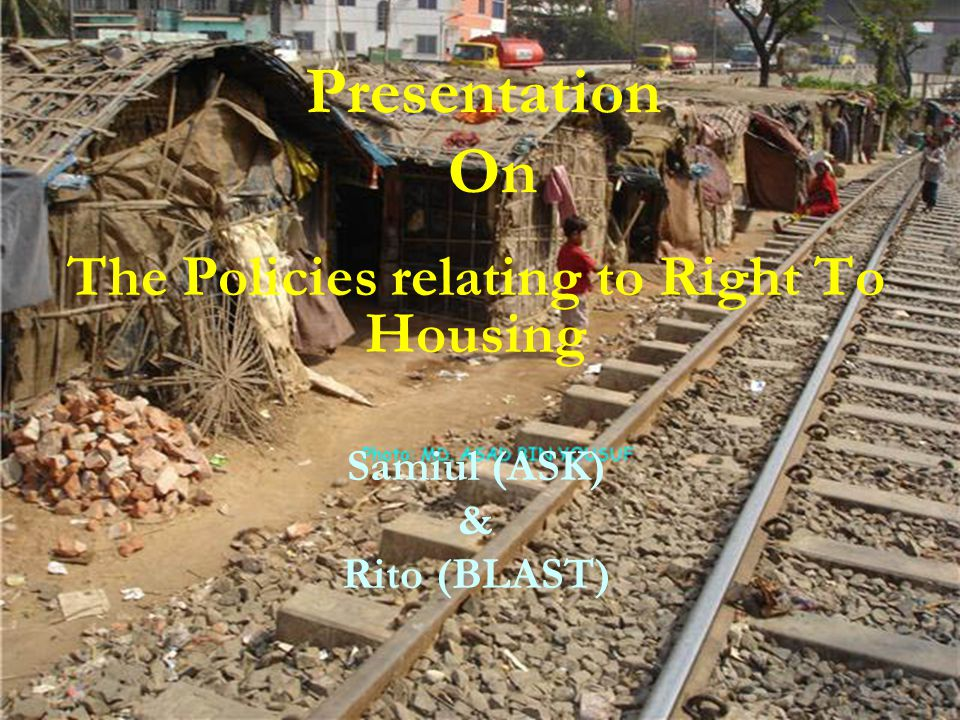 Right to Adequate Housing- The human right to housing is the right to live in adequate shelter in security, peace, and dignity.