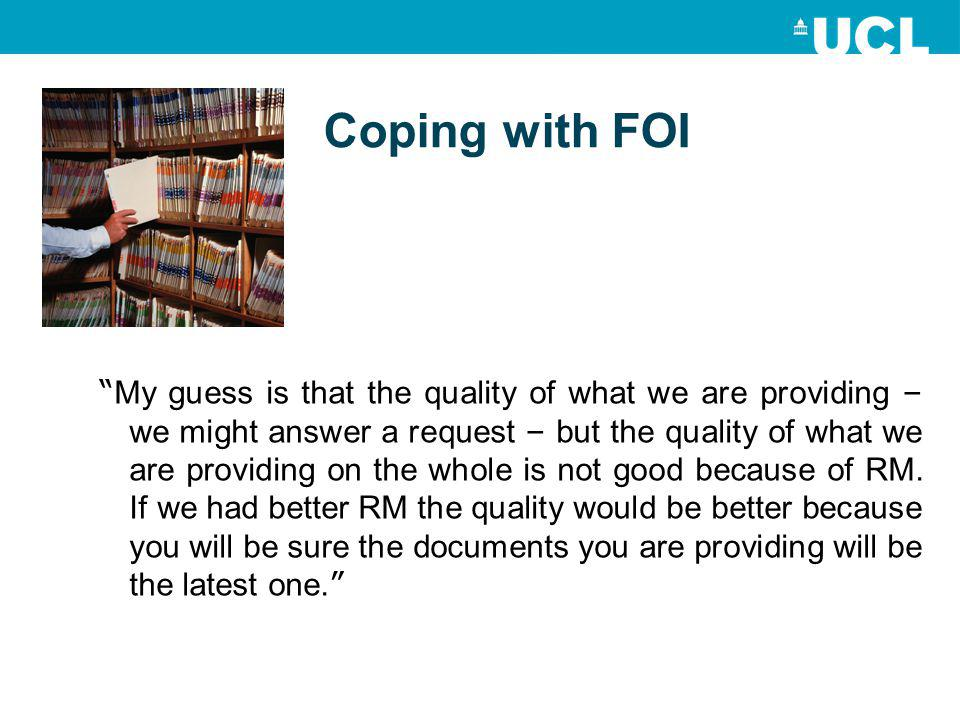 Coping with FOI My guess is that the quality of what we are providing – we might answer a request – but the quality of what we are providing on the whole is not good because of RM.