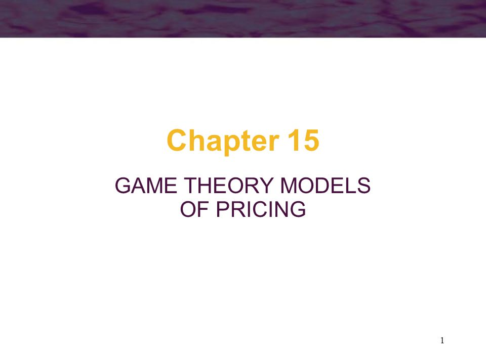 1 Chapter 15 GAME THEORY MODELS OF PRICING