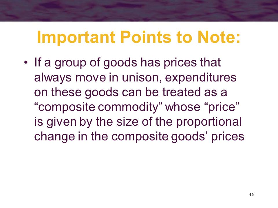 """46 Important Points to Note: If a group of goods has prices that always move in unison, expenditures on these goods can be treated as a """"composite com"""