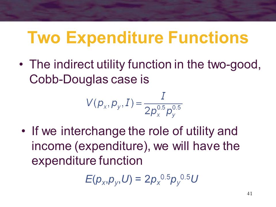41 Two Expenditure Functions The indirect utility function in the two-good, Cobb-Douglas case is If we interchange the role of utility and income (exp