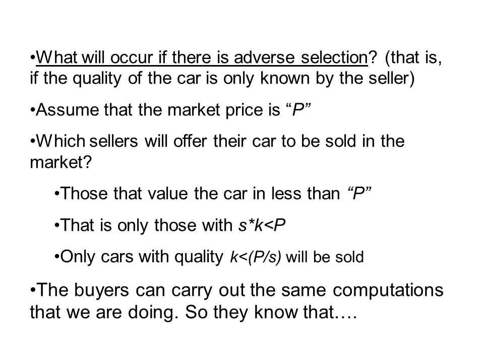 """What will occur if there is adverse selection? (that is, if the quality of the car is only known by the seller) Assume that the market price is """"P"""" Wh"""