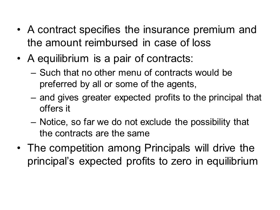 A contract specifies the insurance premium and the amount reimbursed in case of loss A equilibrium is a pair of contracts: –Such that no other menu of
