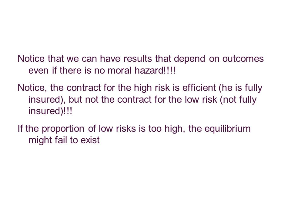 Notice that we can have results that depend on outcomes even if there is no moral hazard!!!! Notice, the contract for the high risk is efficient (he i