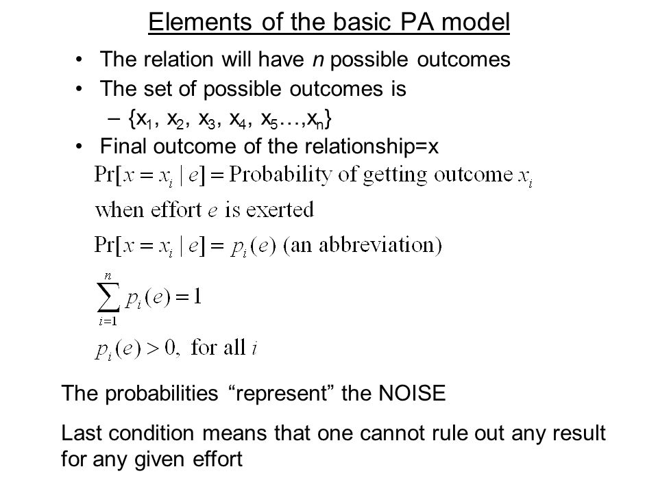 Elements of the basic PA model The relation will have n possible outcomes The set of possible outcomes is –{x 1, x 2, x 3, x 4, x 5 …,x n } Final outc