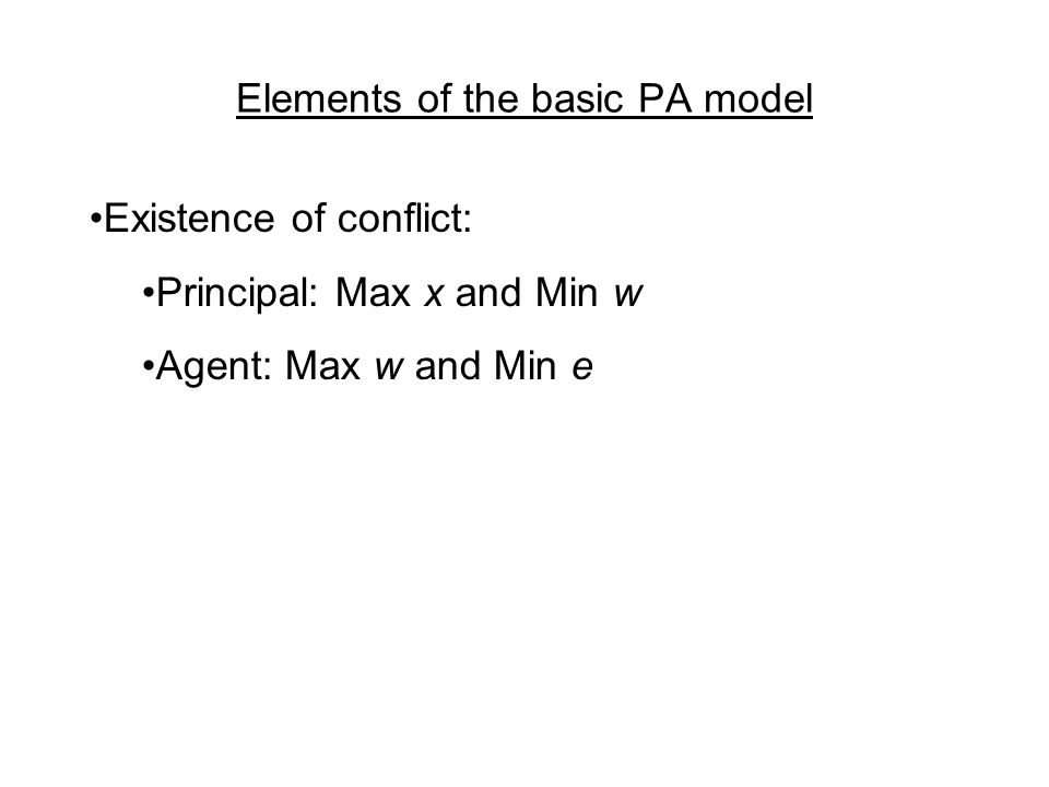 Existence of conflict: Principal: Max x and Min w Agent: Max w and Min e