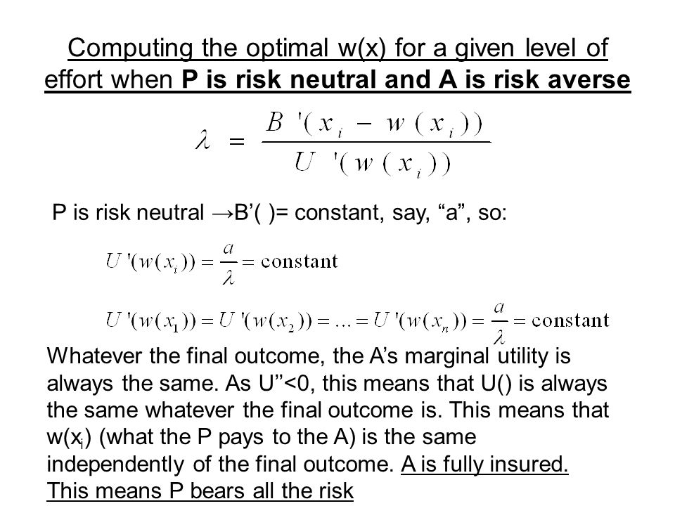 """Computing the optimal w(x) for a given level of effort when P is risk neutral and A is risk averse P is risk neutral →B'( )= constant, say, """"a"""", so: W"""