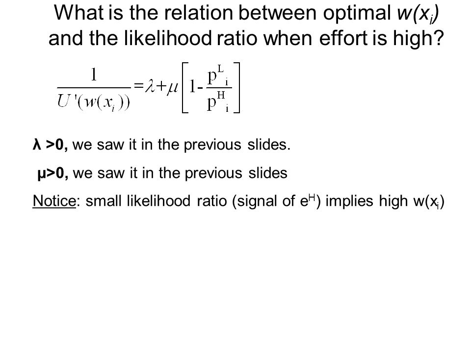 What is the relation between optimal w(x i ) and the likelihood ratio when effort is high? λ >0, we saw it in the previous slides. μ>0, we saw it in t