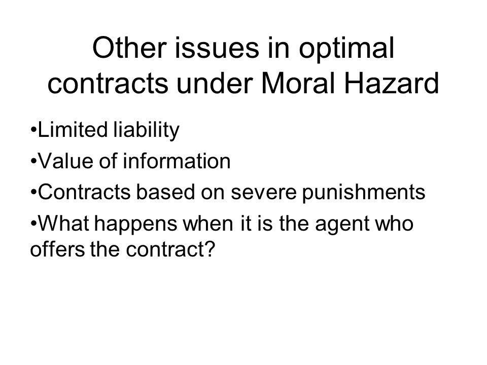 Other issues in optimal contracts under Moral Hazard Limited liability Value of information Contracts based on severe punishments What happens when it