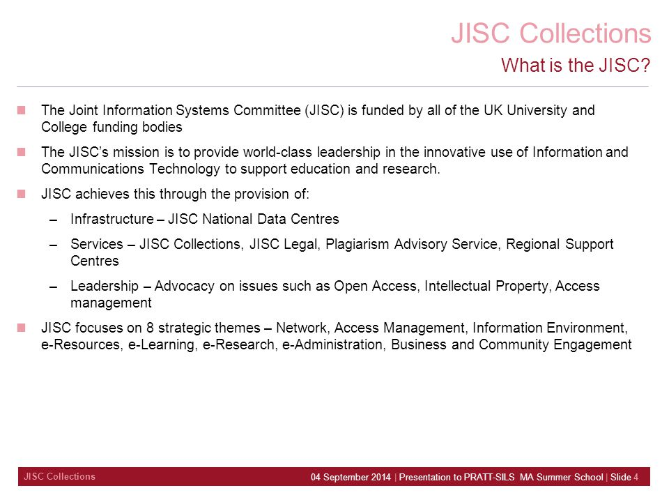 JISC Collections 04 September 2014 | Presentation to PRATT-SILS MA Summer School | Slide 4 What is the JISC.