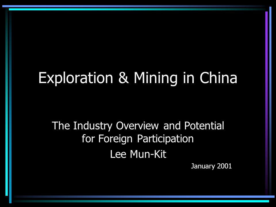 Overview of the Exploration and Mining Industry in China The Gold Industry – China is the world's fourth largest gold producer The Copper Industry – China is a net importer of Copper The Coal Industry – Huge reserves but low quality coal, very high Sulphur Oil and Gas – China has huge oil and gas potential Other Metals