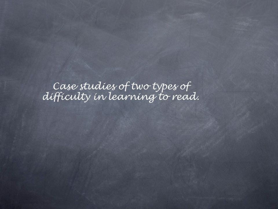 Case studies of two types of difficulty in learning to read.