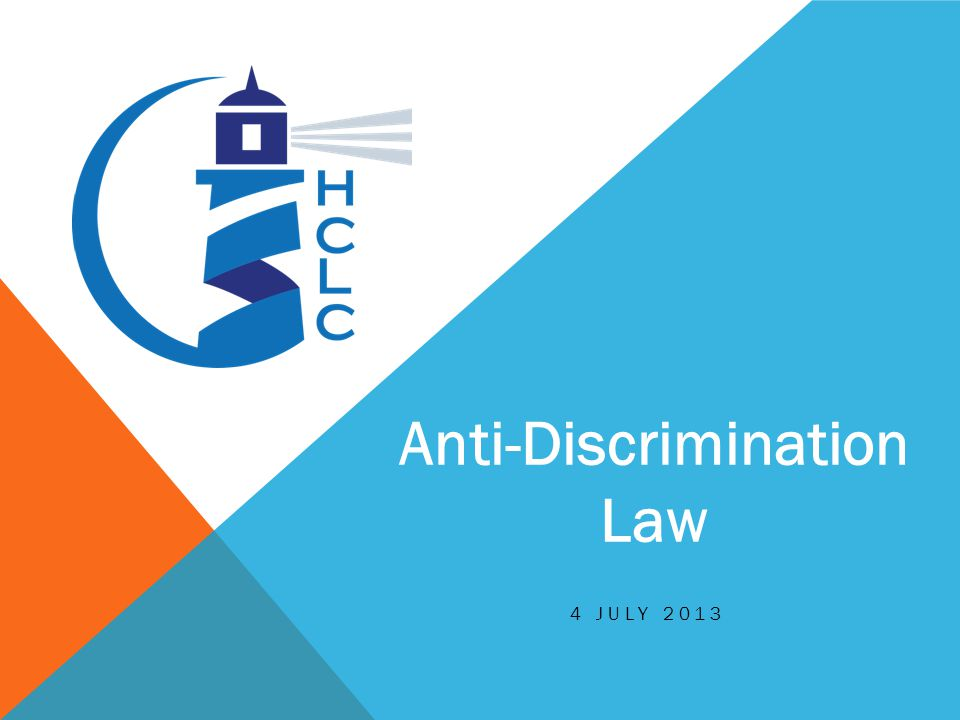 4 JULY 2013 Anti-Discrimination Law