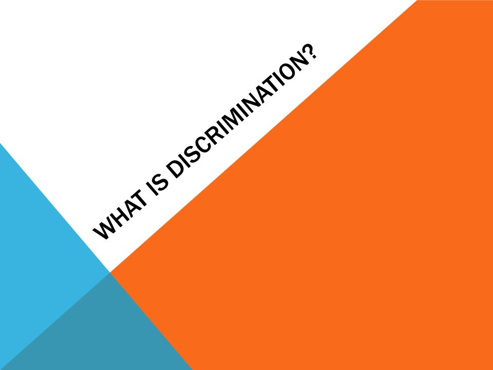 UNLAWFUL DISCRIMINATION Not all unfair treatment is against the law.