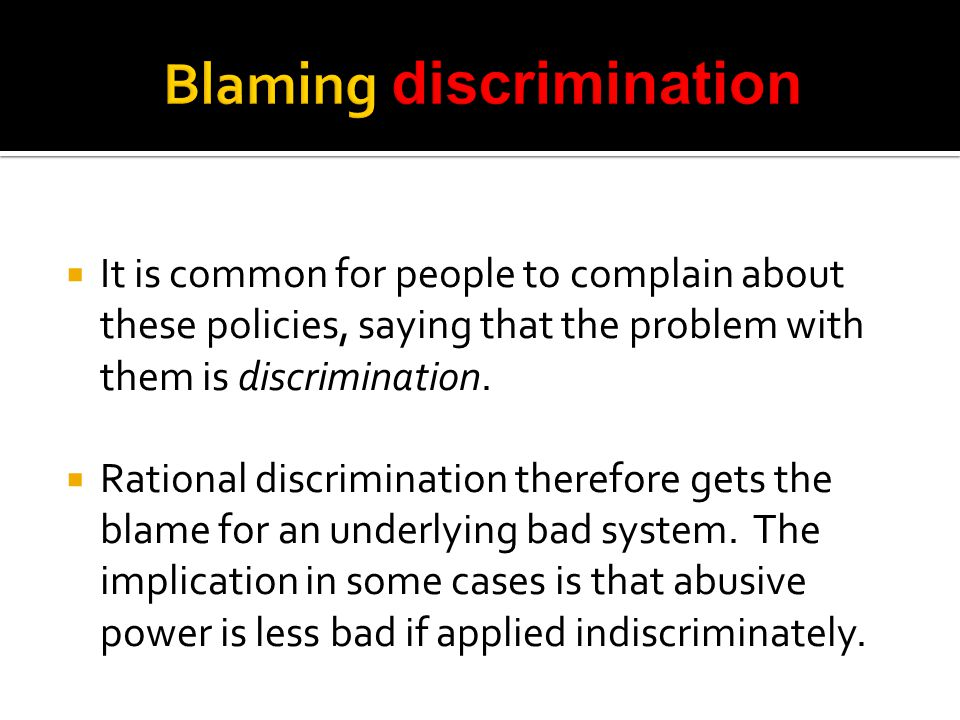 It is common for people to complain about these policies, saying that the problem with them is discrimination.