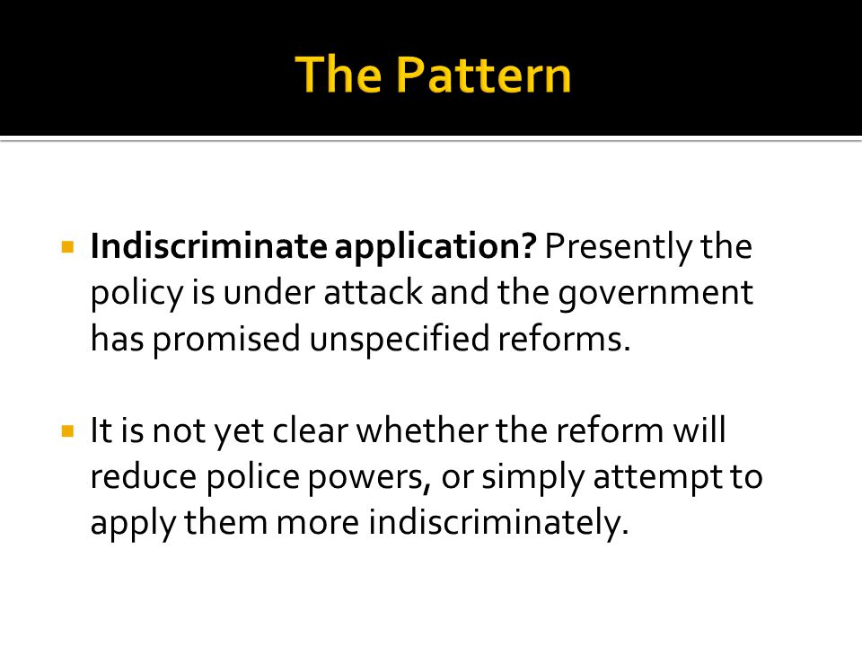  Indiscriminate application? Presently the policy is under attack and the government has promised unspecified reforms.  It is not yet clear whether
