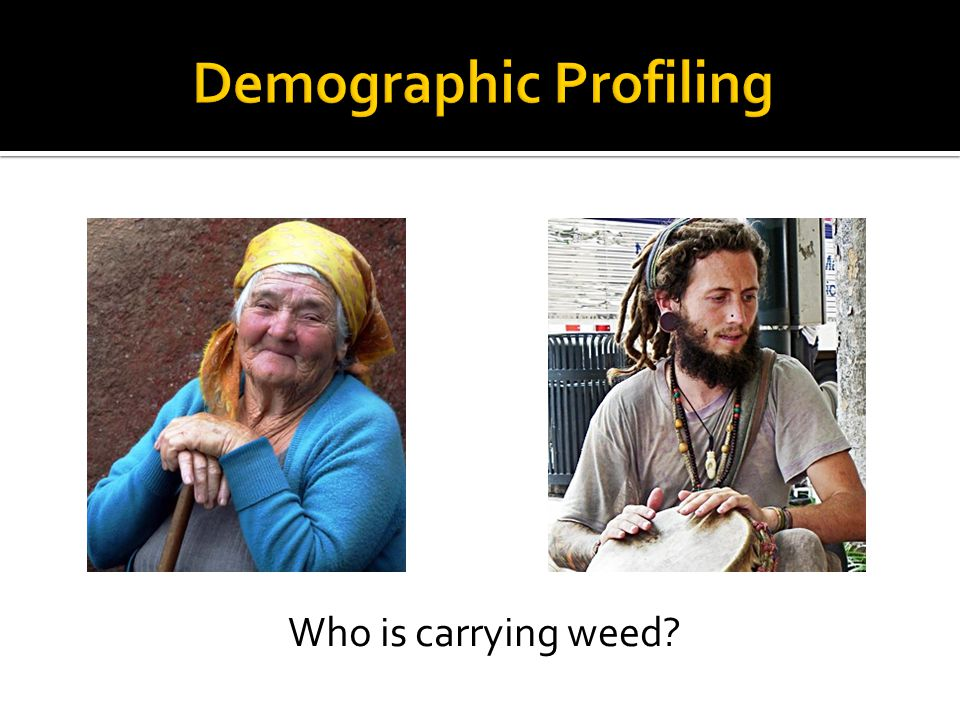 Who is carrying weed?