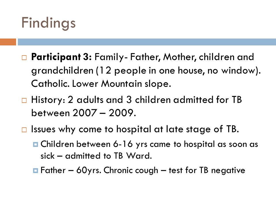 Findings  Participant 3: Family- Father, Mother, children and grandchildren (12 people in one house, no window). Catholic. Lower Mountain slope.  Hi