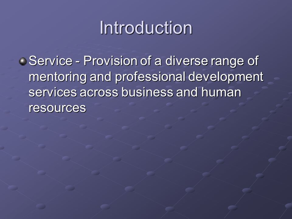 Introduction Service - Provision of a diverse range of mentoring and professional development services across business and human resources