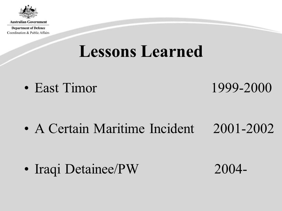 Lessons Learned East Timor 1999-2000 A Certain Maritime Incident 2001-2002 Iraqi Detainee/PW 2004-
