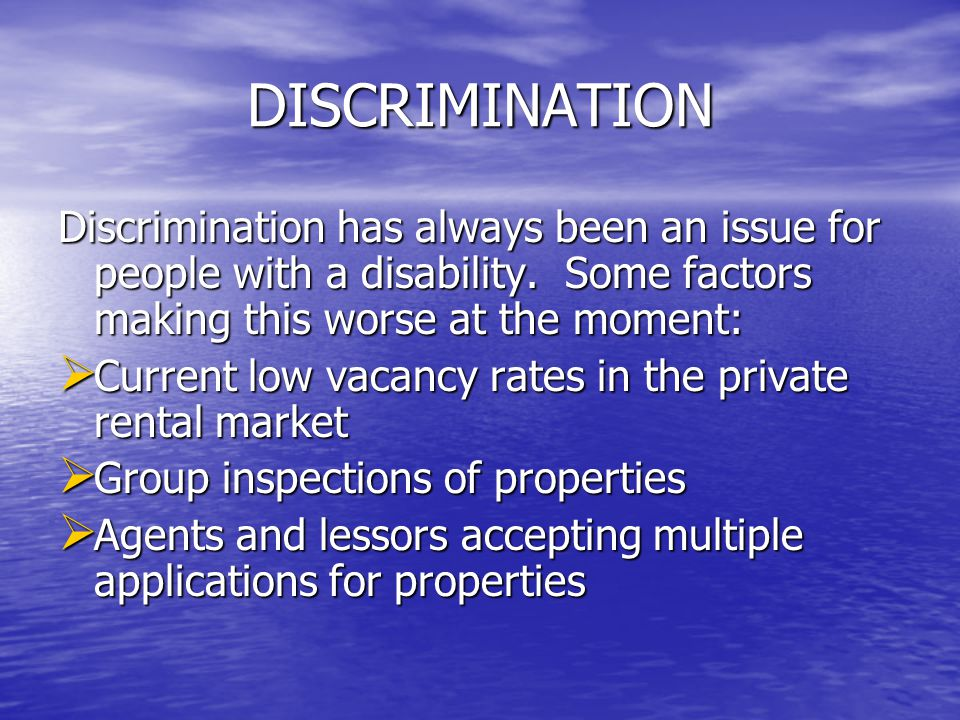 DISCRIMINATION Discrimination has always been an issue for people with a disability.
