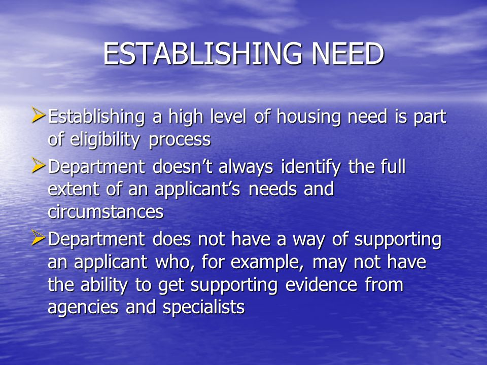 MORE ON ESTABLISHING NEED…  Applicants and existing tenants who apply for housing or who are sent review forms, or who are making appeals, must provide as much evidence as they possibly can.