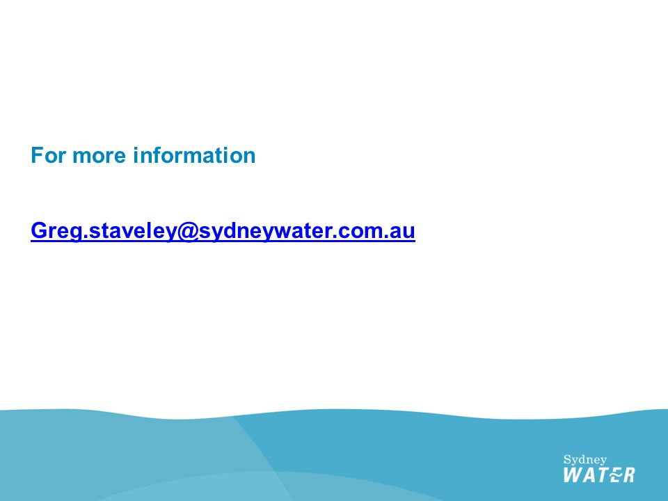 For more information Greg.staveley@sydneywater.com.au