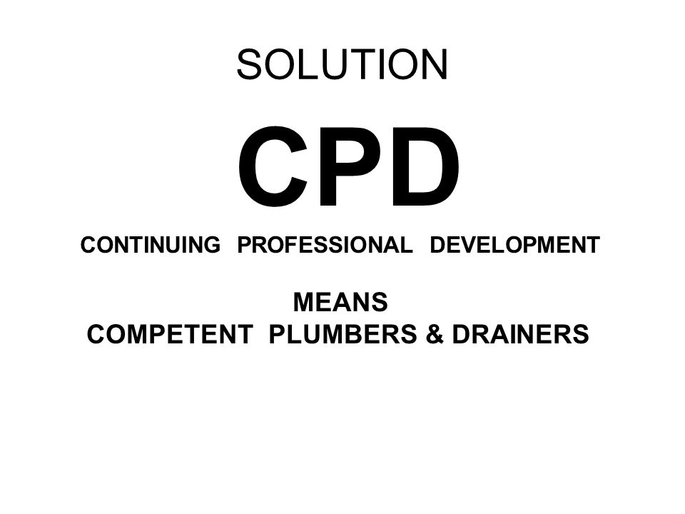 SOLUTION CPD CONTINUING PROFESSIONAL DEVELOPMENT MEANS COMPETENT PLUMBERS & DRAINERS