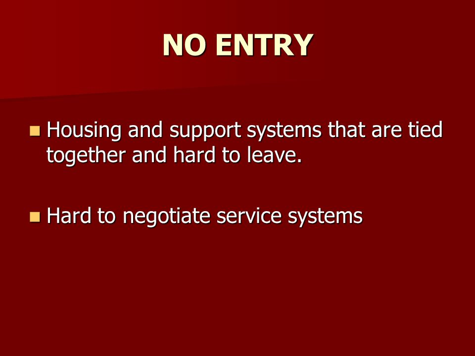 NO ENTRY Housing and support systems that are tied together and hard to leave.
