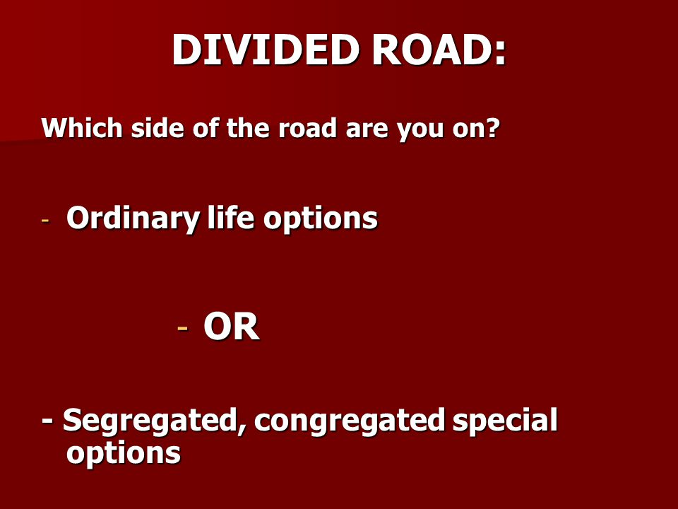 DIVIDED ROAD Which side is our community on.Which side is our community on.