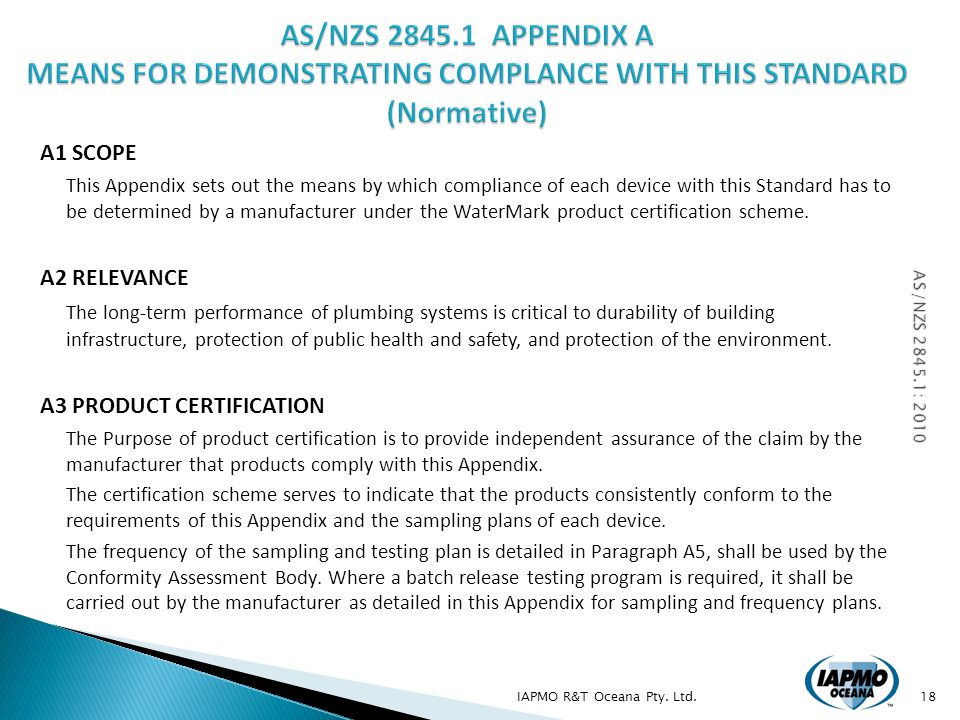 A1 SCOPE This Appendix sets out the means by which compliance of each device with this Standard has to be determined by a manufacturer under the WaterMark product certification scheme.