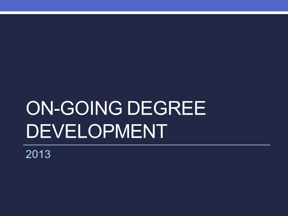 ON-GOING DEGREE DEVELOPMENT 2013