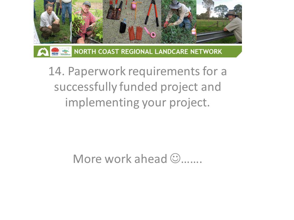14. Paperwork requirements for a successfully funded project and implementing your project.