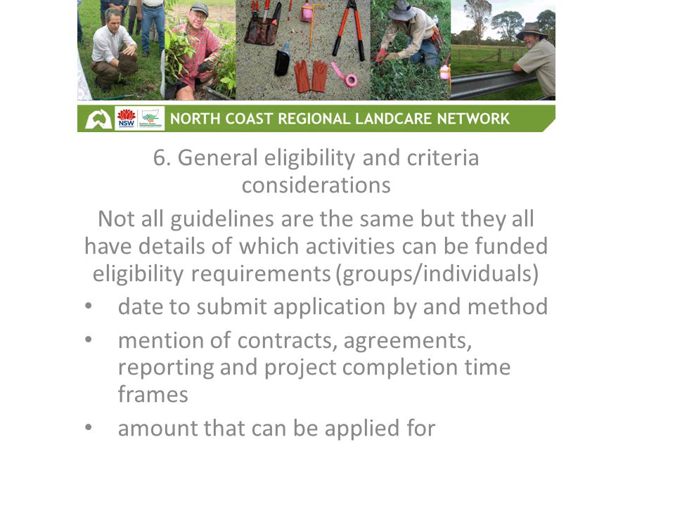 6. General eligibility and criteria considerations Not all guidelines are the same but they all have details of which activities can be funded eligibi